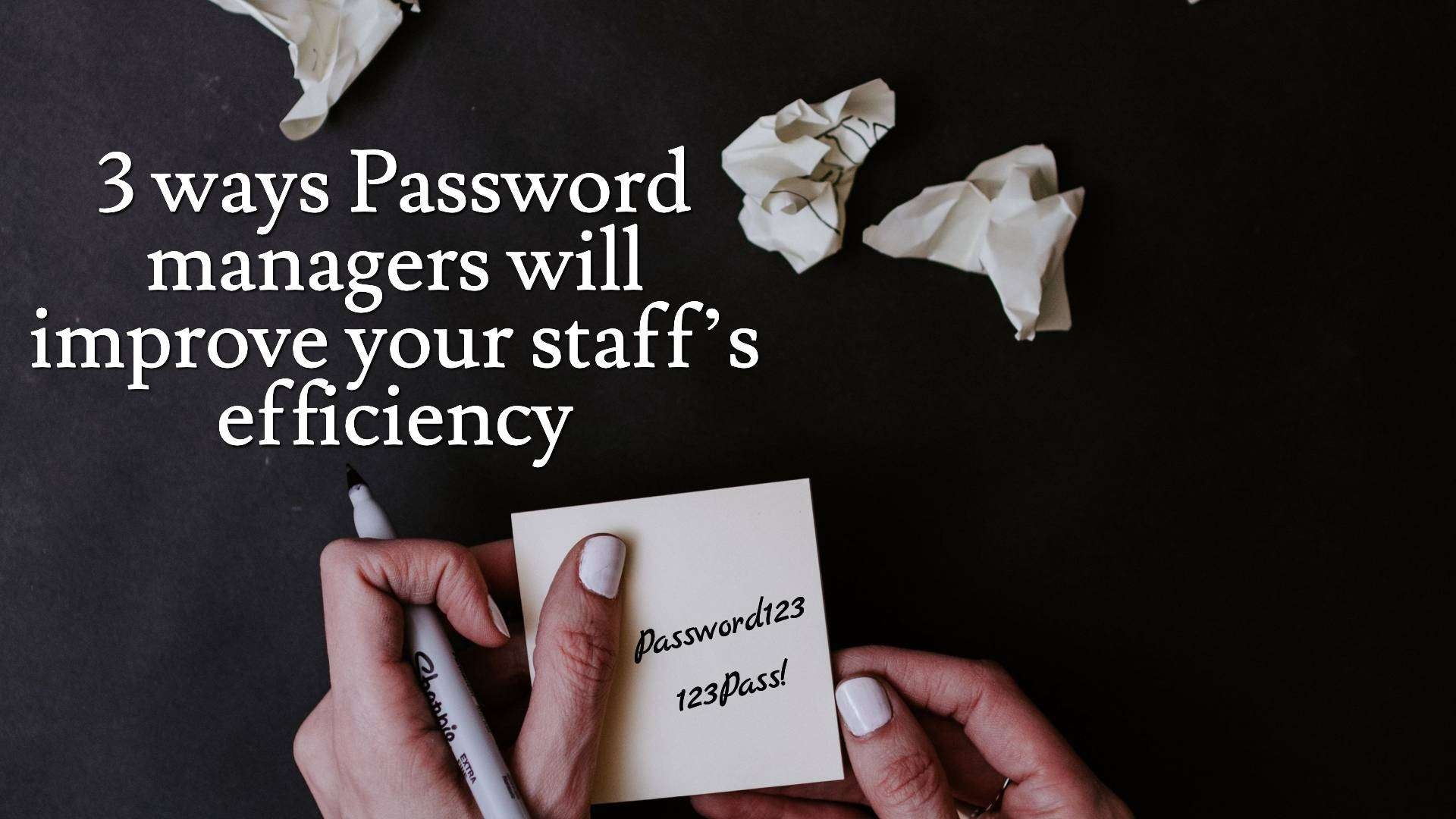 Password Mangers: Major benefits to you and your staff