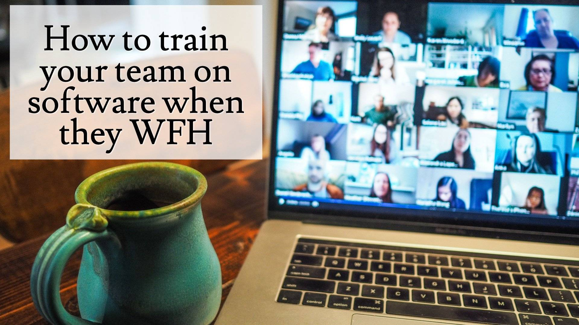 """Training staff in a """"Work From Home"""" environment"""