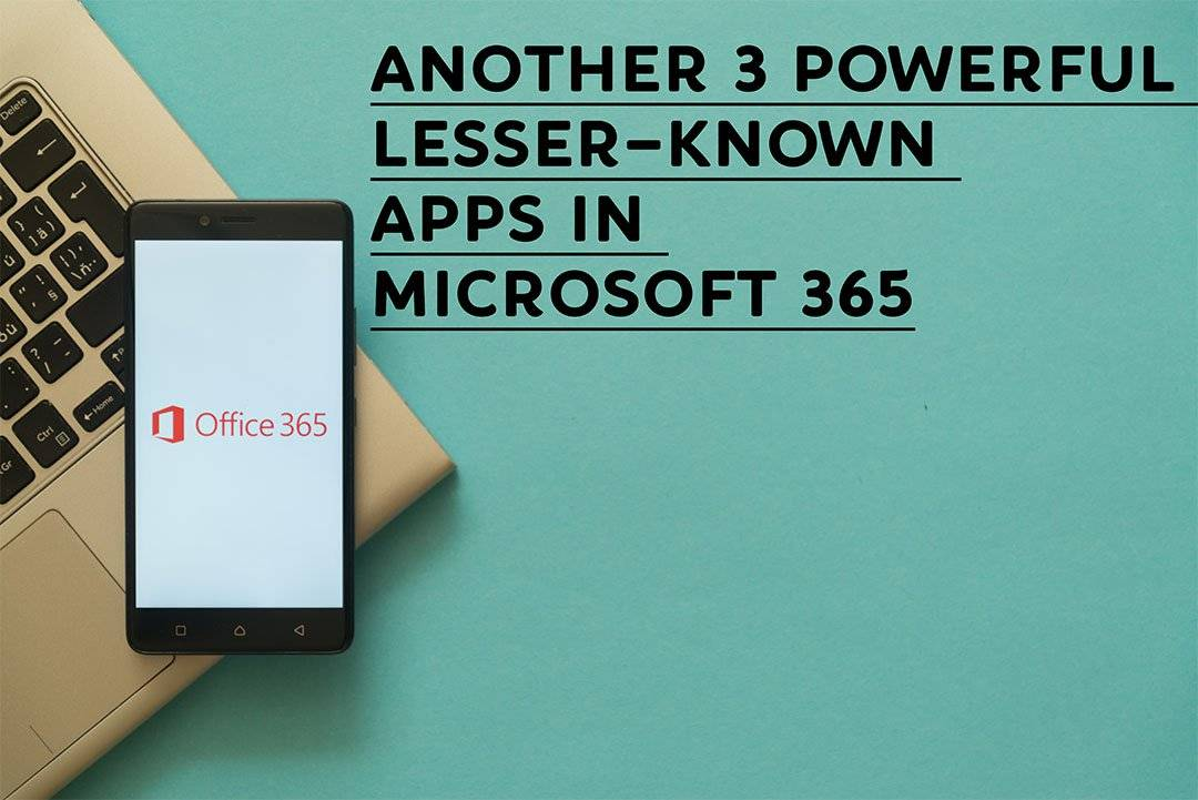 Another 3 Powerful Lesser-Known Apps in Microsoft 365