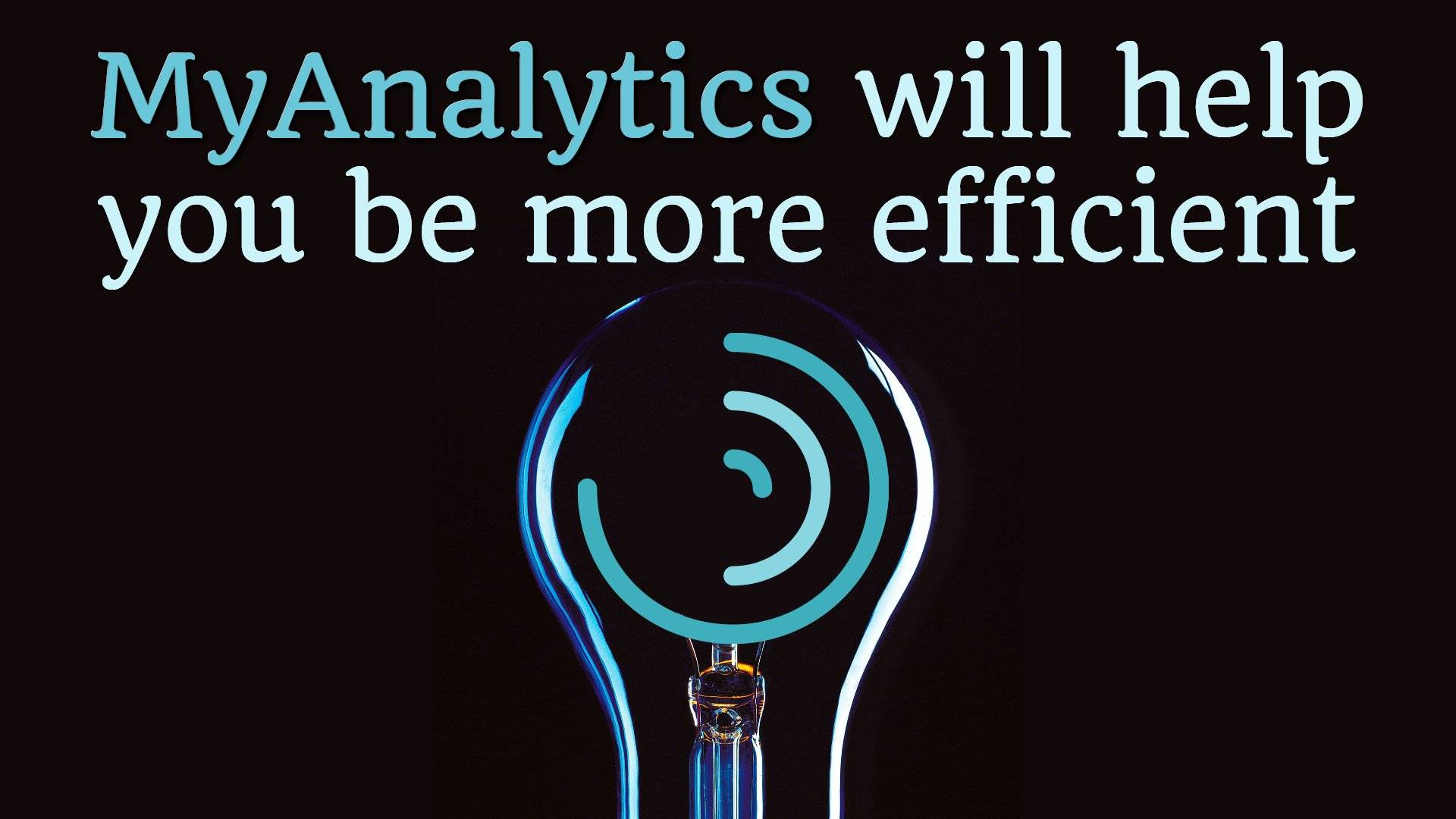 Using MyAnalytics to Improve Efficiency, Collaboration and Team Morale